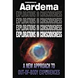 Explorations in Consciousness: A New Approach to Out-Of-Body Experiencesby Frederick Aardema