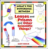 img - for What's the Difference Between . . . Lenses and Prisms and Other Scientific Things book / textbook / text book