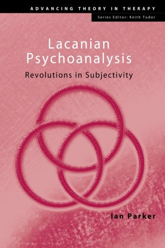 Lacanian Psychoanalysis: Revolutions in Subjectivity (Advancing Theory in Therapy)