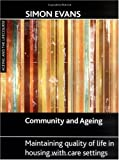 Simon Evans Community and Ageing: Maintaining Quality of Life in Housing with Care Settings (Ageing and the Lifecourse) (Ageing and the Lifecourse Series)