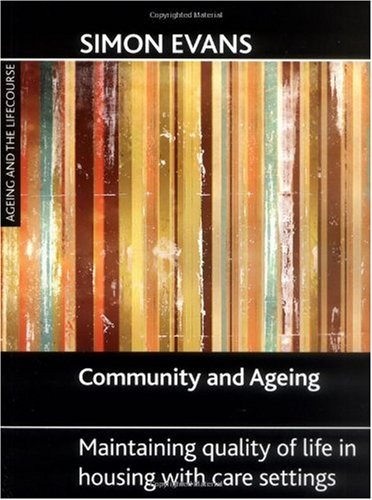 Community and Ageing: Maintaining Quality of Life in Housing with Care Settings (Ageing and the Lifecourse) (Ageing and the Lifecourse Series)
