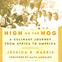 High on the Hog: A Culinary Journey from Africa to America  Audiobook by Jessica B. Harris Narrated by Jessica Harris