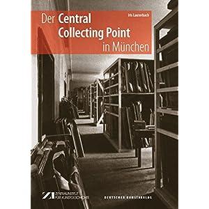 Der Central Collecting Point in München: Kunstschutz, Restitution, Neubeginn