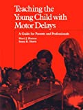 Teaching Young Child with Motor Delays: A Guide for Parents & Professionals