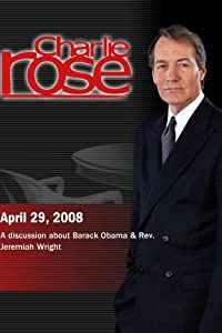 Charlie Rose -A discussion about Barack Obama & Rev. Jeremiah Wright (April 29, 2008)