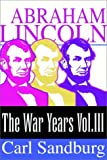 Abraham Lincoln:  The War Years (Volume Iii)