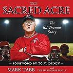 The Sacred Acre: The Ed Thomas Story | Mark Tabb