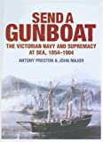 img - for Send a Gunboat: The Victorian Navy and Supremacy At Sea, 1854-1904 book / textbook / text book