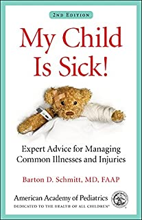 Book Cover: My Child Is Sick!: Expert Advice for Managing Common Illnesses and Injuries