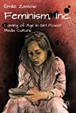 img - for Feminism, Inc.: Coming of Age in Girl Power Media Culture book / textbook / text book