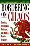 Bordering on Chaos: Guerrillas, Stockbrokers, Politicians, and Mexico's Road to Prosperity (0316650951) by Andres Oppenheimer