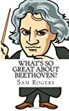 What s So Great About Beethoven?: A Biography of Ludwig van Beethoven Just for Kids! (Volume 10)