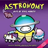 Basher Science: Astronomy: Out of this World! (0753462907) by Basher, Simon