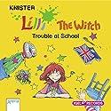 Lilli the Witch: Trouble at School Hörbuch von  Knister Gesprochen von: Tom Zahner