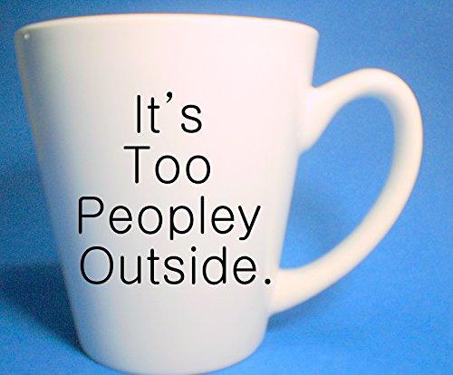 It's Too Peopley Outside White Mug