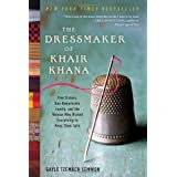 The Dressmaker of Khair Khana: Five Sisters, One Remarkable Family, and the Woman Who Risked Everything to Keep Them Safe ~ Gayle Tzemach Lemmon