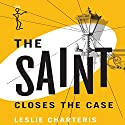 The Saint Closes the Case: The Saint. Book 3 Audiobook by Leslie Charteris Narrated by John Telfer