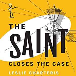 The Saint Closes the Case: The Saint. Book 2 (       UNABRIDGED) by Leslie Charteris Narrated by John Telfer