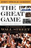 The Great Game: The Emergence of Wall Street As a World Power 1653-2000 (0743200438) by Gordon, John Steele