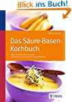 Das S�ure-Basen Kochbuch: �ber 140 Ge...