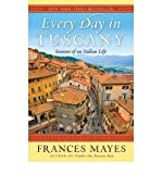By Frances Mayes Every Day in Tuscany: Seasons of an Italian Life (Reprint)