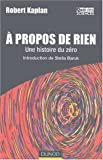 A propos de rien (French Edition) (2100485296) by Robert Kaplan