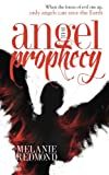 The Angel Prophecy: When the forces of evil rise up, only angels can save the Earth