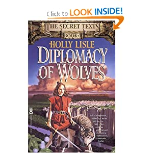 Diplomacy of Wolves: Book 1 of the Secret Texts by Holly Lisle
