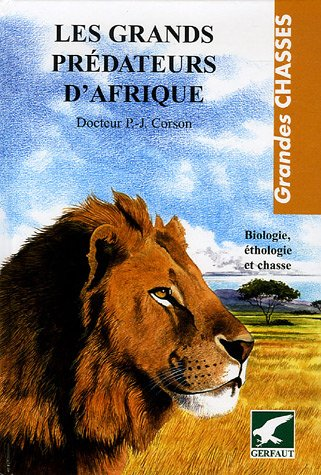 les-grands-predateurs-dafrique-biologie-ethologie-et-chasse