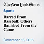 Barred From Baseball: Others Banished From the Game | Victor Mather