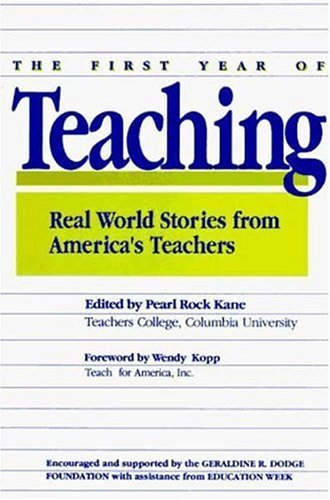 The First Year of Teaching: Real World Stories from America's Teachers