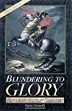 Blundering to Glory: Napoleon's Military Campaigns (0842027807) by Owen Connelly