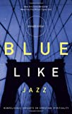 Blue Like Jazz: Nonreligious Thoughts on Christian Spirituality (0785263705) by Miller, Donald