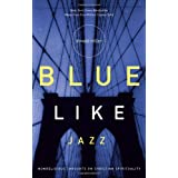 Blue Like Jazz: Nonreligious Thoughts on Christian Spirituality ~ Donald Miller