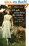 Ich gab mein Herz f�r Afrika: Das mut...