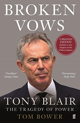 broken-vows-tony-blair-the-tragedy-of-power