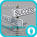 Achieve Success: Create Your Own Opportunities: Self-Hypnosis & Meditation  by Erick Brown Narrated by Erick Brown