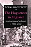 img - for The Huguenots in England: Immigration and Settlement c.1550-1700 by Cottret, B. J. (1992) Hardcover book / textbook / text book
