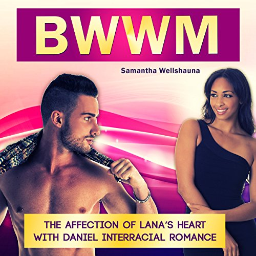 BWWM: The Affection Of Lana's Heart With Daniel Interracial Romance (BWWM Romance, BWWM Interracial Romance, BWWM Book 2)