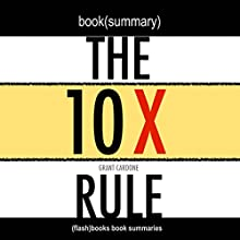 Summary: The 10X Rule: The Only Difference Between Success and Failure by Grant Cardone: Book Summary Audiobook by  FlashBooks Book Summaries Narrated by Dean Bokhari