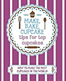 Love Food Editors- Parragon Books How To Make The Best Cupcakes -Love Food (Make Bake Cupcake)