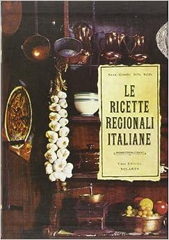 Le ricette regionali italiane anna gosetti della salda for Ricette regionali