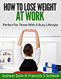 How To Lose Weight At Work: Perfect For Those With A Busy Lifestyle