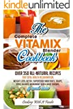 Complete Vitamix Blender Cookbook:Over 350 All-Natural Recipes For Total Health Rejuvenation, Weight Loss, Detox, Superfood Smoothies, Soups,  Homemade ... & Much More (Vitamix Recipes Series Book 1)