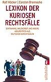 Lexikon der kuriosen Rechtsfälle: Sextraining, Waldverbot und andere Absurditäten aus deutschen Gerichtssälen