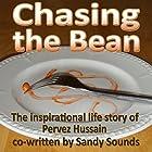 Chasing the Bean: The Inspirational Life Story of Pervez Hussain Hörbuch von Pervez Hussain, Sandy Sounds Gesprochen von: Andrew Philip Bryan