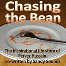 Chasing the Bean: The Inspirational Life Story of Pervez Hussain Audiobook by Pervez Hussain, Sandy Sounds Narrated by Andrew Philip Bryan