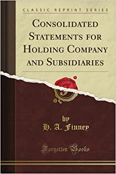 Consolidated Statements For Holding Company And Subsidiaries (Classic Reprint)