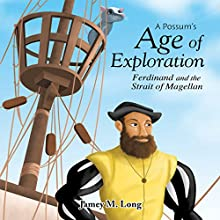 A Possum's Age of Exploration: Ferdinand and the Strait of Magellan (       UNABRIDGED) by Jamey M. Long Narrated by Myra Escoro