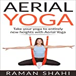 Aerial Yoga: Take Your Yoga to Entirely New Heights with Aerial Yoga | Raman Shahi
